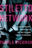 Stiletto Network: Inside the Women's Power Circles That Are Changing the Face of Business [Kindle Edition]