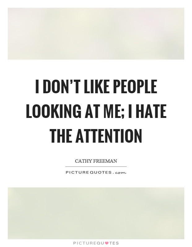 I Dont Like People Looking At Me I Hate The Attention Picture Quotes