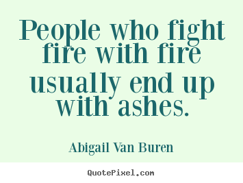Make Picture Quotes About Motivational People Who Fight Fire With