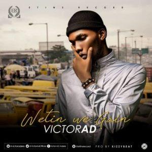Download Music Mp3:- Victor Ad – Wetin We Gain