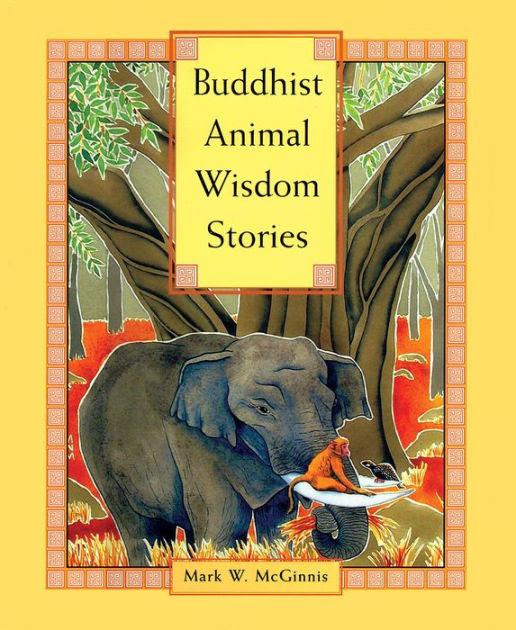 Buddhist Animal Wisdom Stories By Mark W Mcginnis Rachel Yoder