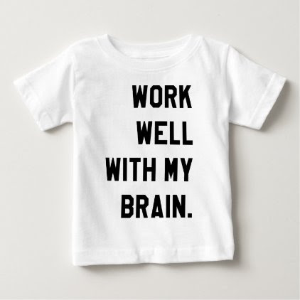Work well with my brain baby T-Shirt