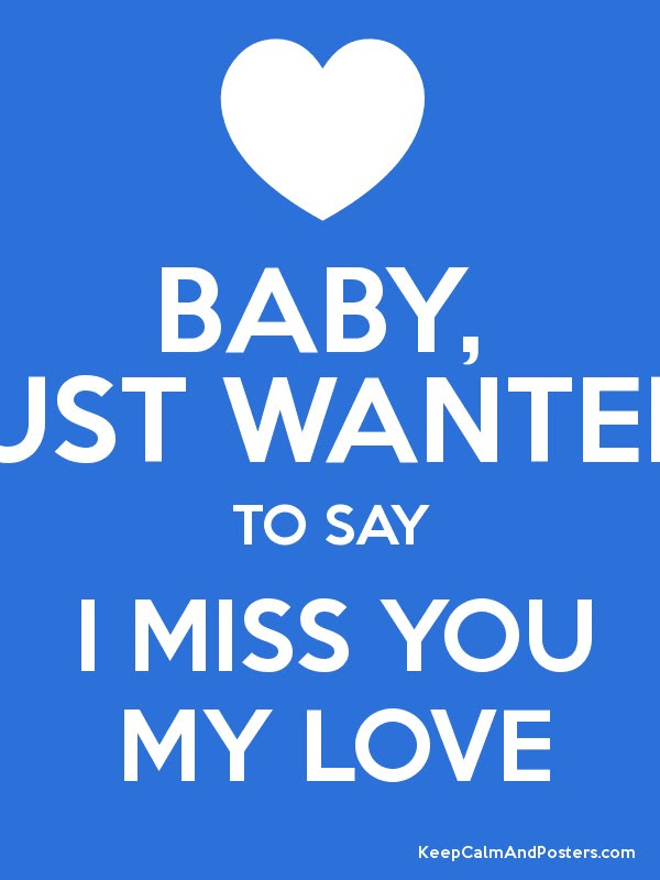 Baby Just Wanted To Say I Miss You My Love Keep Calm And Posters