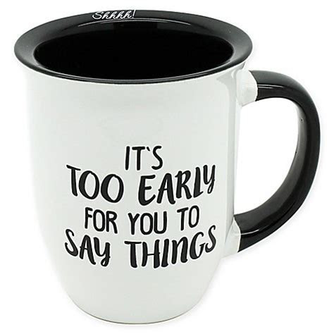 """It's Too Early For You To Say Things"" Mug in White   Bed"