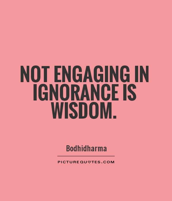 Not Engaging In Ignorance Is Wisdom Picture Quotes