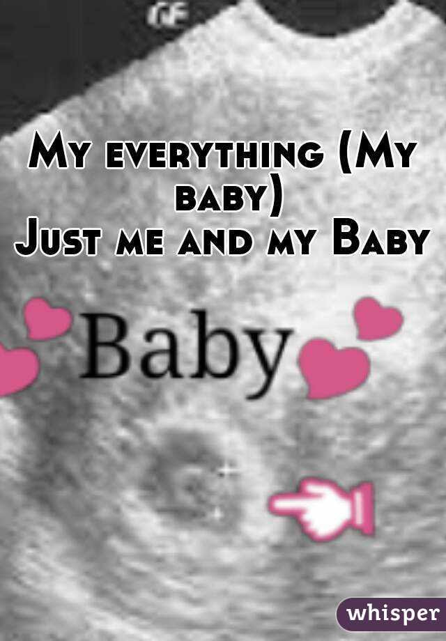 My Everything My Baby Just Me And My Baby