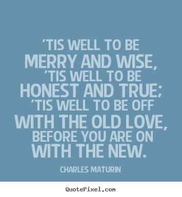 Love Quotes Tis Well To Be Merry And Wise Tis Well To Be Honest