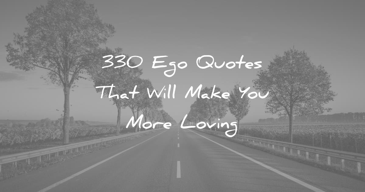 330 Ego Quotes That Will Make You More Loving