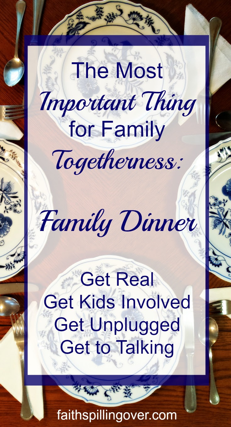 The Most Important Thing For Family Togetherness Faith Spilling Over