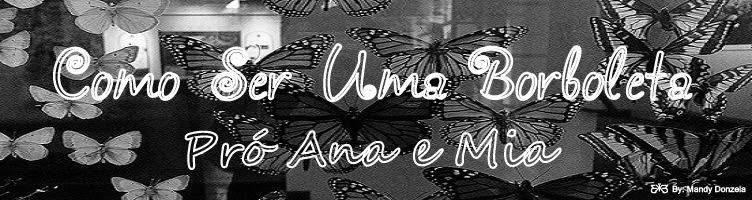Como Ser Uma Borboleta (Pró Ana e Mia) - Home