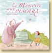 La mémoire aux oiseaux d'Ingrid Chabbert et Soufie - Voir la présentation détaillée (Des ronds dans l'O, août 2012)