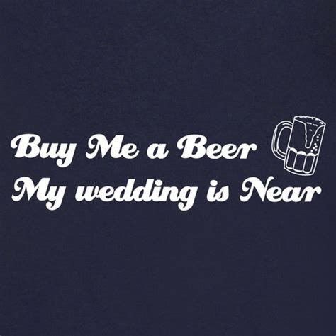 Buy Me A Beer My Wedding Is Near T Shirt for Men & Women