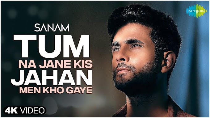 TUM NA JANE KIS JAHAN MEN KHO GAYE LYRICS - SANAM