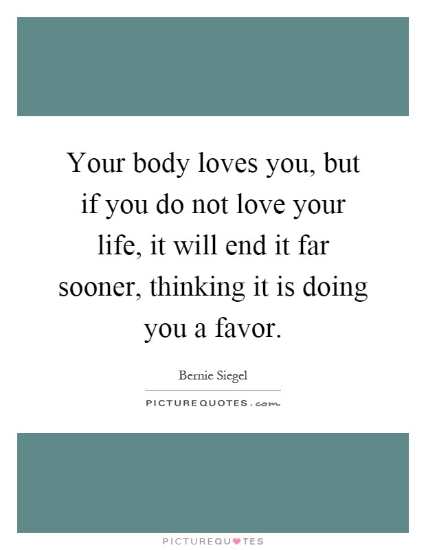 Your Body Loves You But If You Do Not Love Your Life It Will