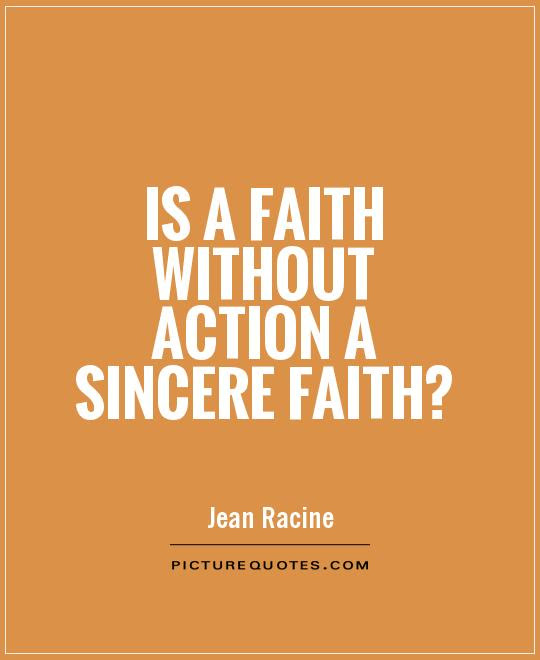 Is A Faith Without Action A Sincere Faith Picture Quotes