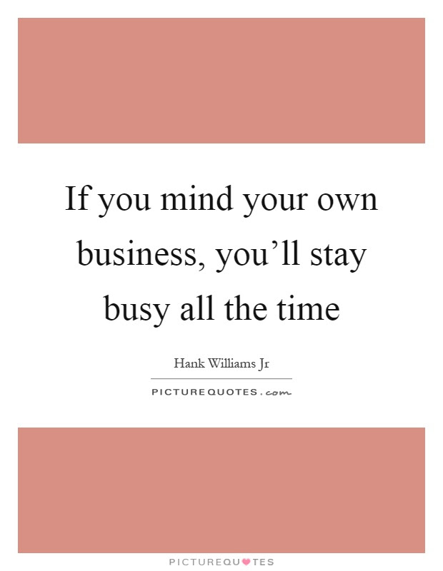 Stop Worrying About Other Peoples Business Picture Quotes