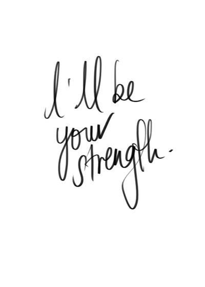 I Will Be Your Strength Quotes