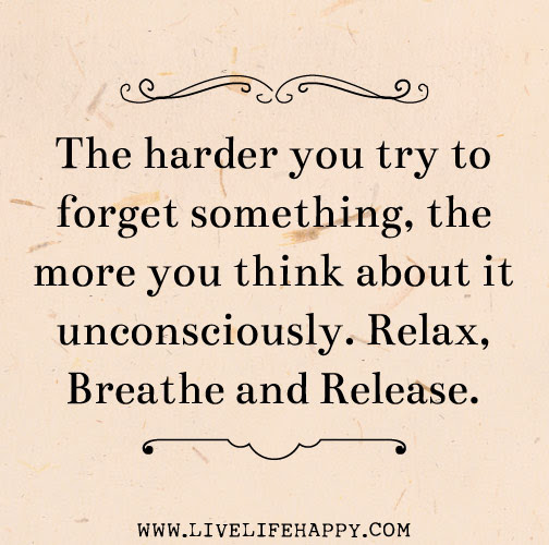 The Harder You Try To Forget Live Life Happy