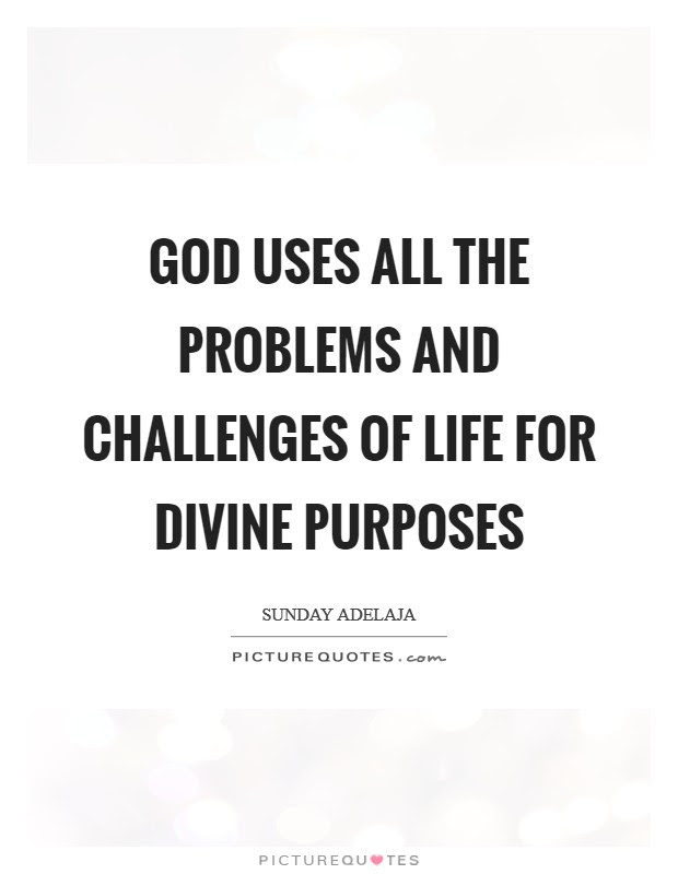 God Uses All The Problems And Challenges Of Life For Divine