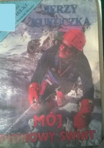 Okładka książki Mój pionowy świat czyli 14 x 8000 metrów