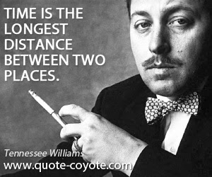 Tennessee Williams Time Is The Longest Distance Between Tw