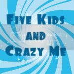 Five Kids and Crazy Me