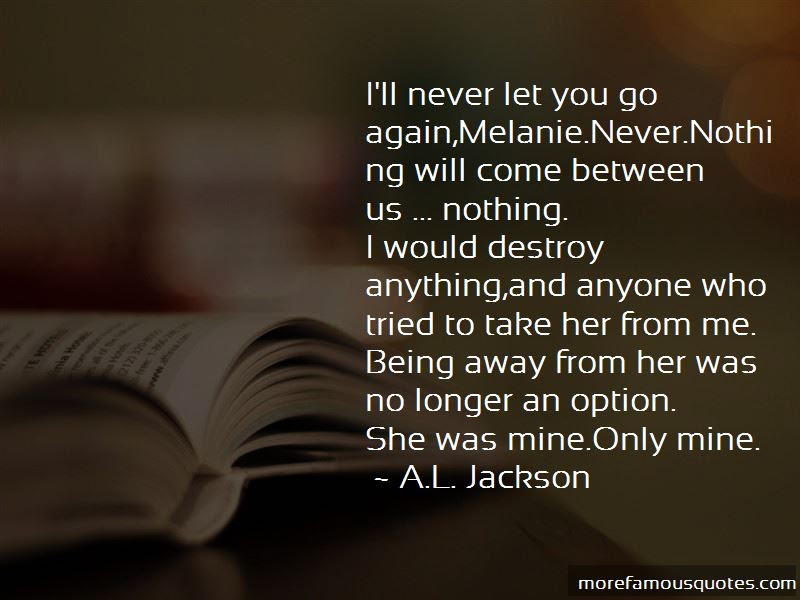 Never Let You Go Again Quotes Top 39 Quotes About Never Let You Go
