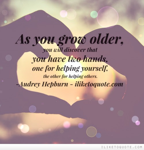 As You Grow Older You Will Discover That You Have Two Hands One