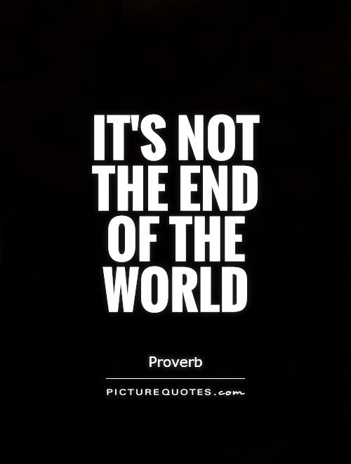 Its Not The End Of The World Picture Quotes