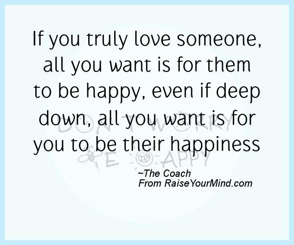 If You Truly Love Someone All You Want Is For Them To Be Happy