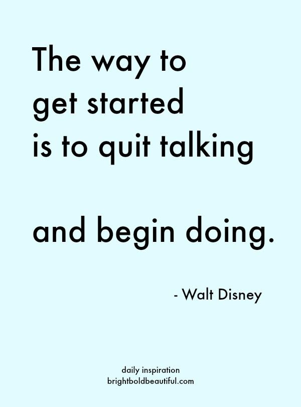 Quit talking and begin doing -Walt Disney