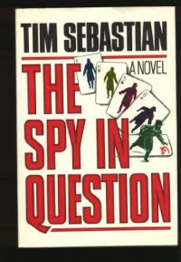The Spy In Question - Tim Sebastian