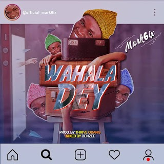 [BangHitz] Mark6ix – Wahala Dey Mp3 Download