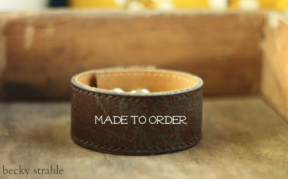 Dark brown distressed leather cuff...made to order.