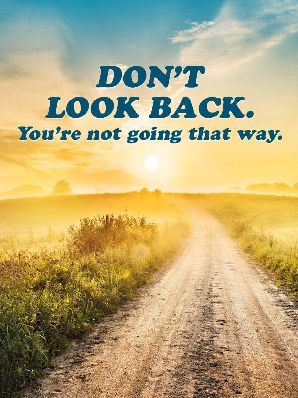 Dont Look Back Youre Not Going That Way Picture Quotes