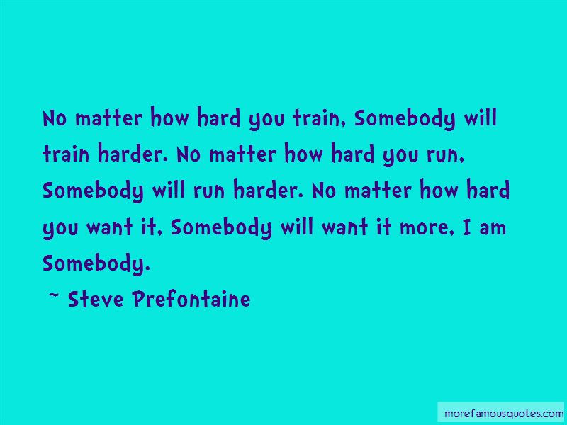 Steve Prefontaine Quotes Top 36 Famous Quotes By Steve Prefontaine