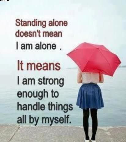 Standing Alone Doesnt Mean I Am Alone It Means I Am Strong Enough
