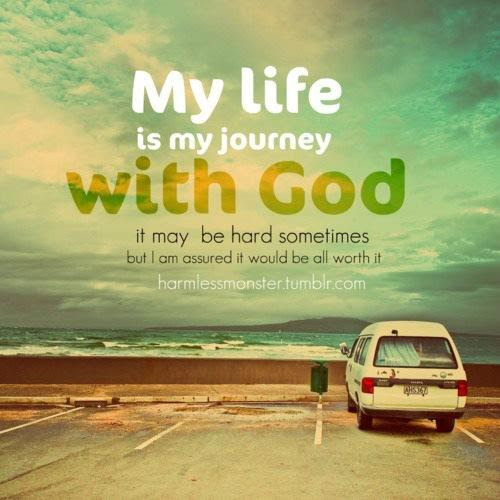 My Life Is My Journey With God It May Be Hard Sometimes But I Am