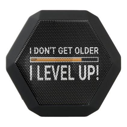 I don't get older - I level up! Black Bluetooth Speaker