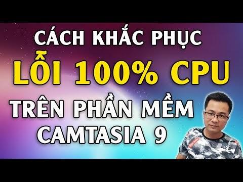 Sửa lỗi 100% CPU khi Render trên phần mềm Camtasia 9
