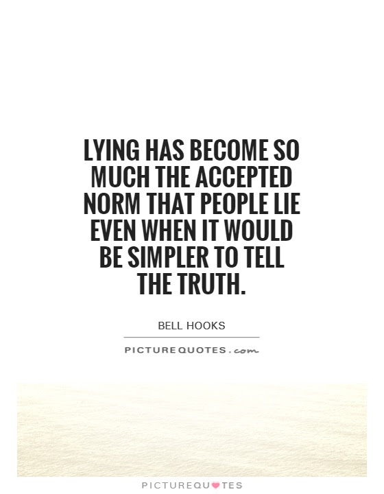 Lying Has Become So Much The Accepted Norm That People Lie Even