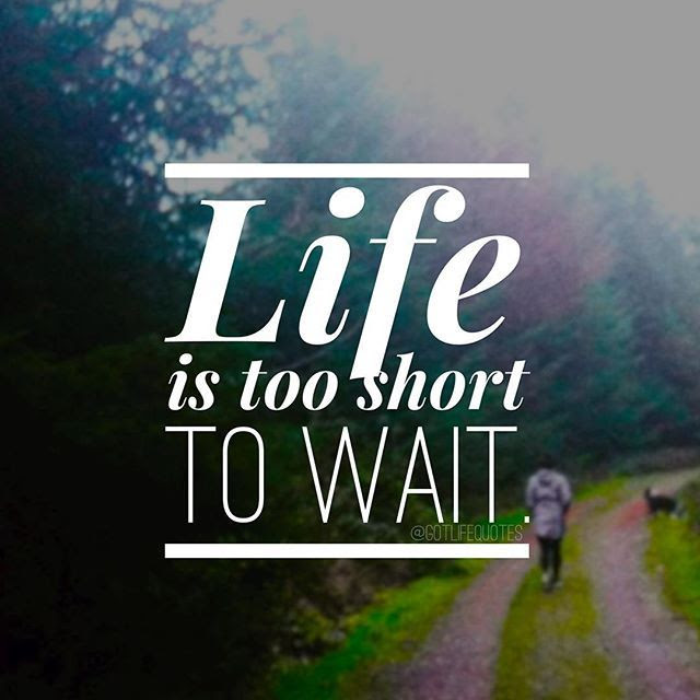Life Is Too Short To Wait Pictures Photos And Images For Facebook
