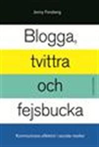 Blogga, tvittra och fejsbucka - Kommunicera effektivt i sociala medier