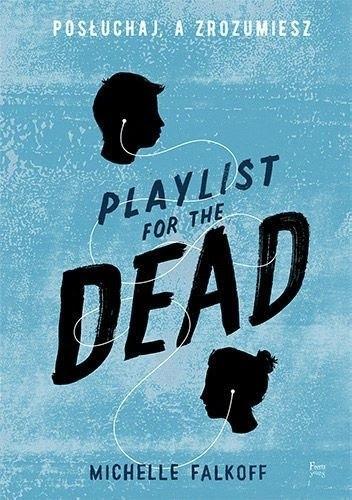 Okładka książki Playlist for the Dead. Posłuchaj a zrozumiesz