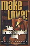 Make Love the Bruce Campbell Way, by Bruce Campbell