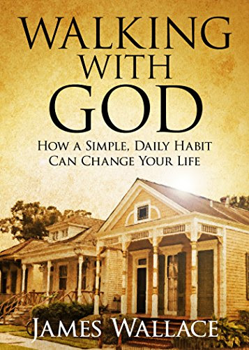 Walking With God: How a Simple, Daily Habit Can Change Your Life