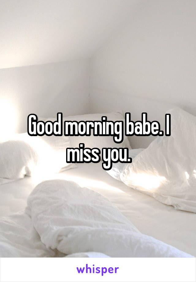 Good Morning Babe I Miss You