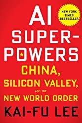 AI Superpowers: China, Silicon Valley, and the New World Order by Kai-Fu Lee - Book Review