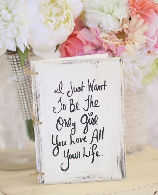 I Just Want To Be The Only Girl You Love All Your Life Picture Quotes