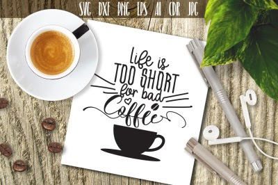 Free Ornament Vector Svg Download Life Is Too Short For Bad Coffee Svg File Cut Or Print Coffee Lovers Free